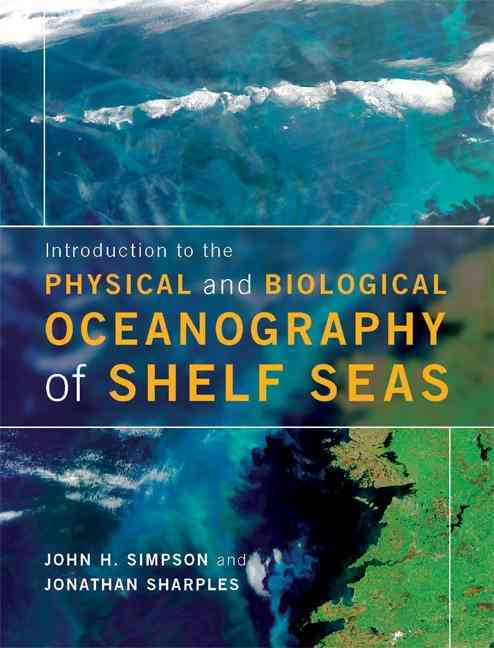 Introduction to the Physical and Biological Oceanography of Shelf Seas By Simpson, John H./ Sharples, Jonathan